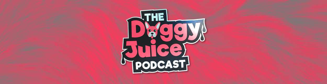 The Home of The Doggy Juice Podcast